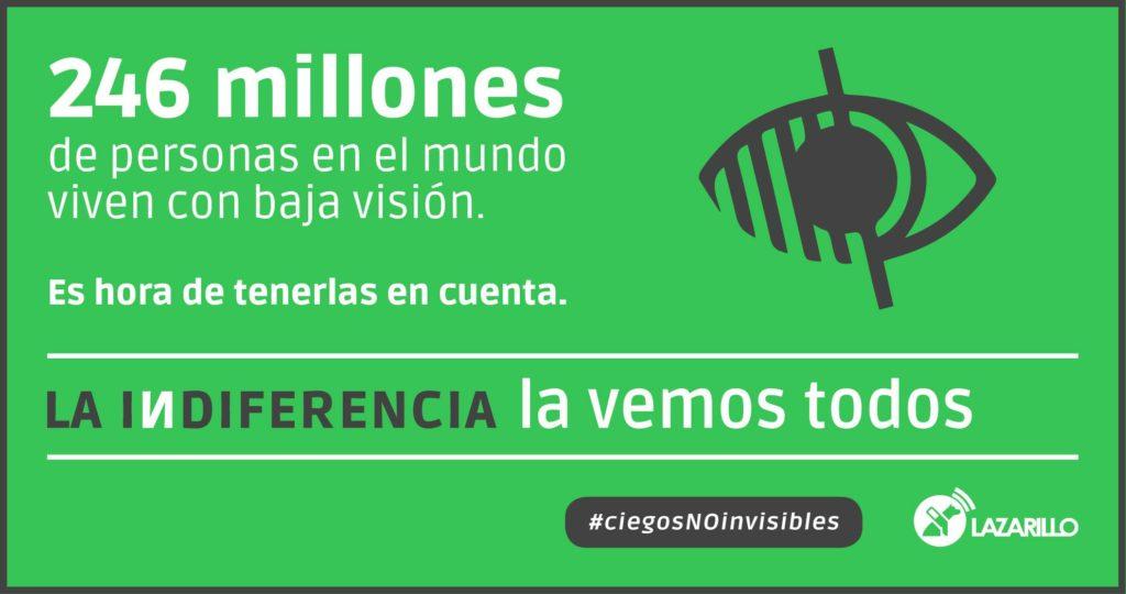 246 millones de personas en el mundo viven con baja visión. Es hora de tenerlas en cuenta. La indiferencia la vemos todos #ciegosNoinvisibles Lazarillo