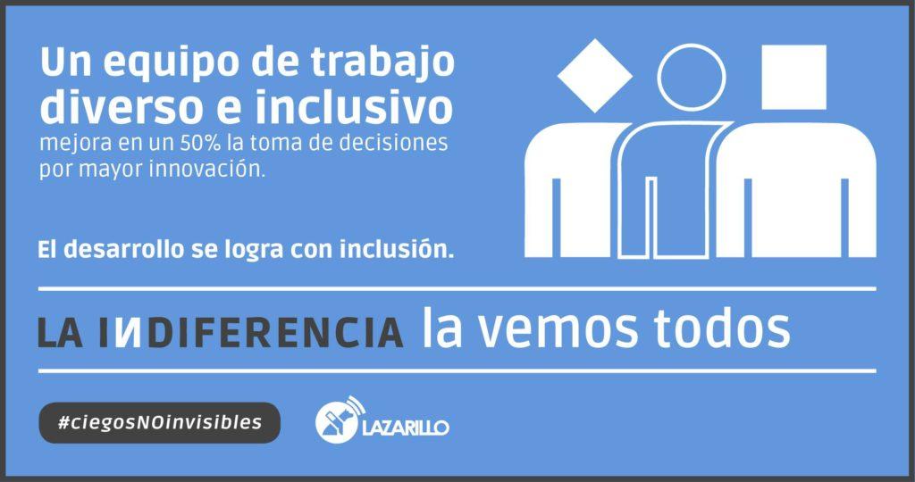 Un equipo de trabajo diverso e inclusivo mejora en un 50% la toma de decisiones por mayor innovación. El desarrollo se logra con inclusión. La indiferencia la vemos todos #ciegosNOinvisibles Lazarillo