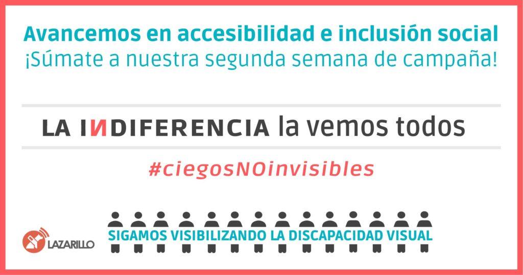 Avancemos en accesibilidad e inclusión social ¡Súmate a nuestra segunda semana de campaña! La indiferencia la vemos todos #ciegosNoinvisibles Sigamos visibilizando la discapacidad visual. Lazarillo