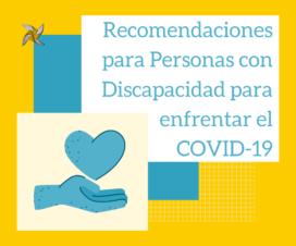 Se lee Recomendaciones para Personas con Discapacidad para enfrentar el COVID-19 junto ilustración de una mano con un corazón